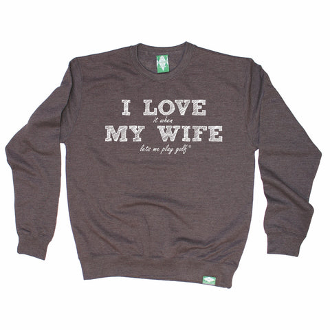 Out Of Bounds I Love It When My Wife Lets Me Play Golf Golfing Sweatshirt