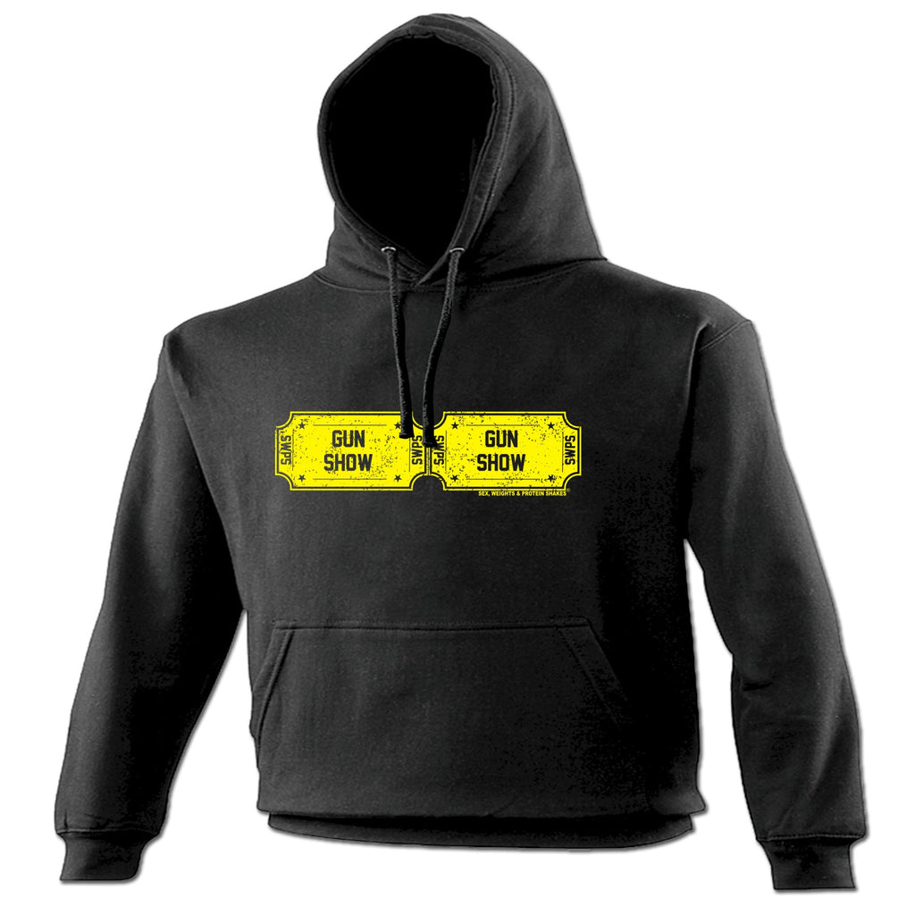 Sex Weights and Protein Shakes Tickets To The Gun Show Sex Weights And Protein Shakes Gym Hoodie