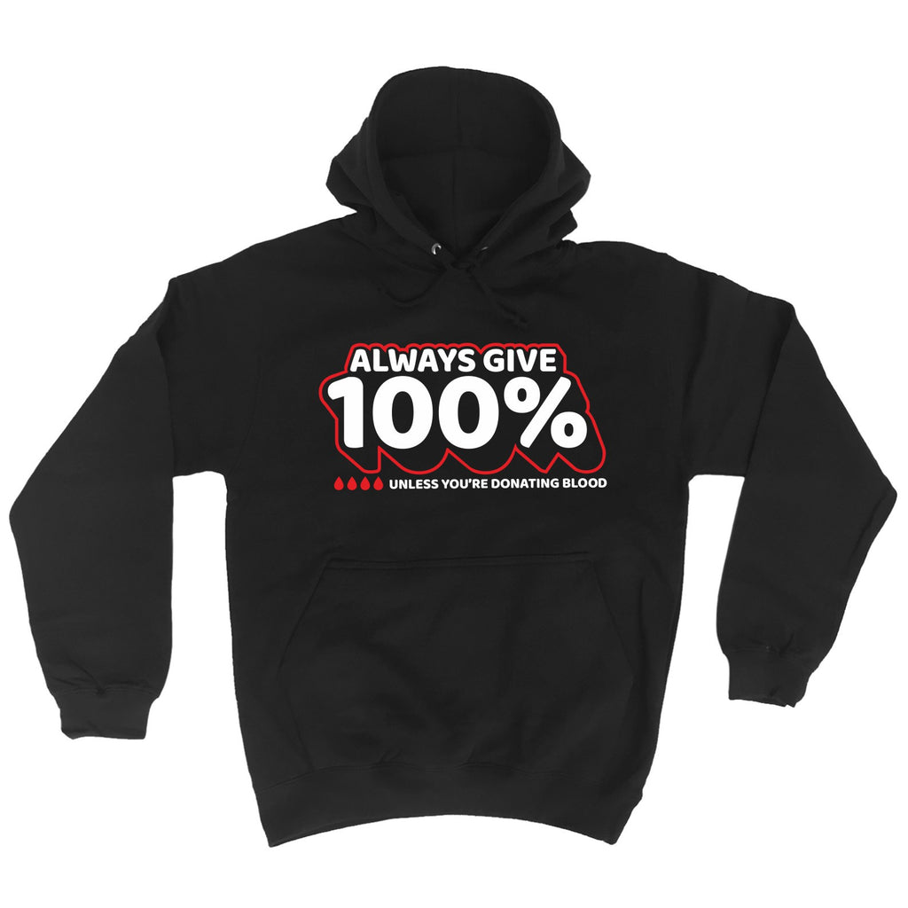 123t Always Give 100% Unless You're Donating Blood - HOODIE, 123t