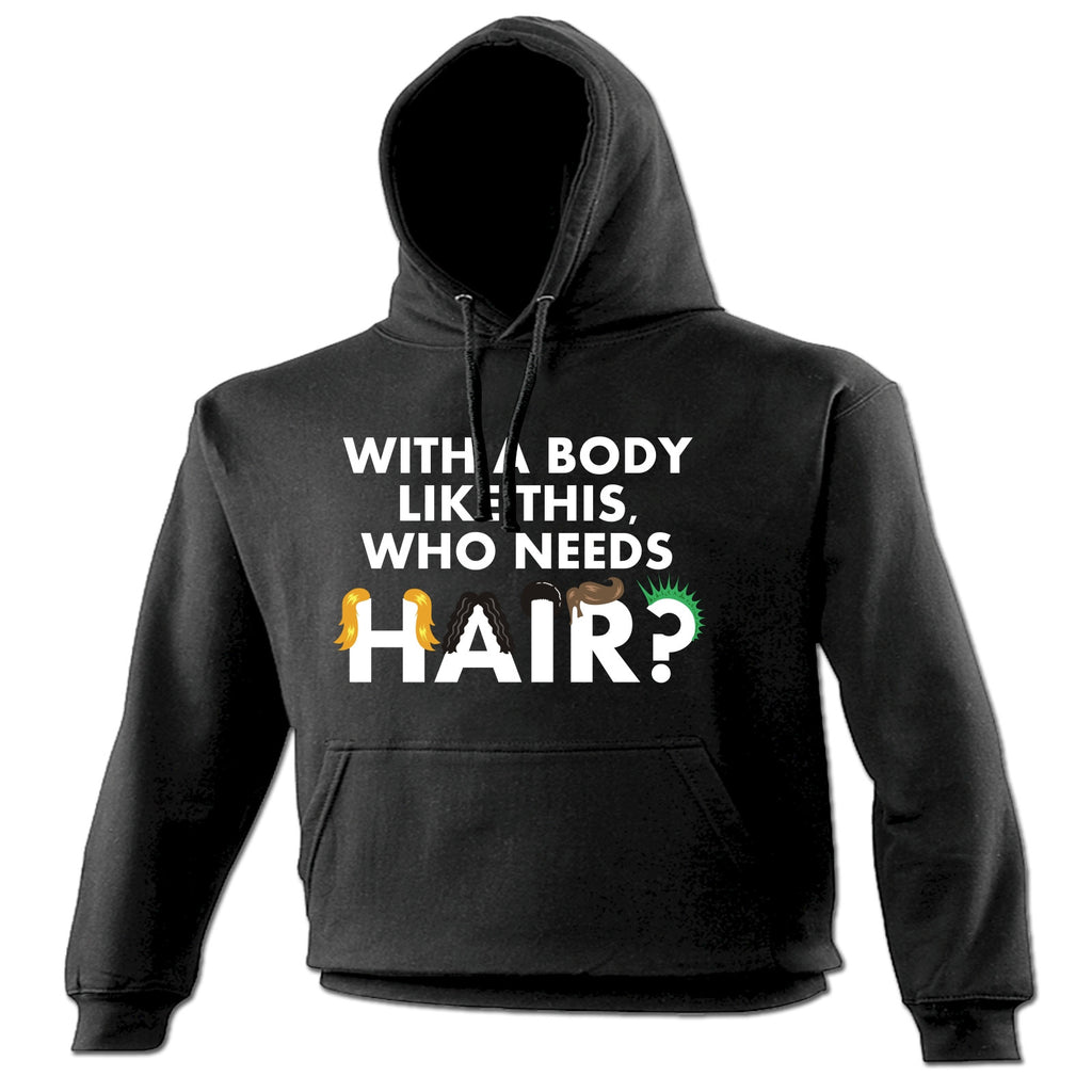 123t With A Body Like This Who Needs Hair (Colour Graphic Design) Funny Hoodie
