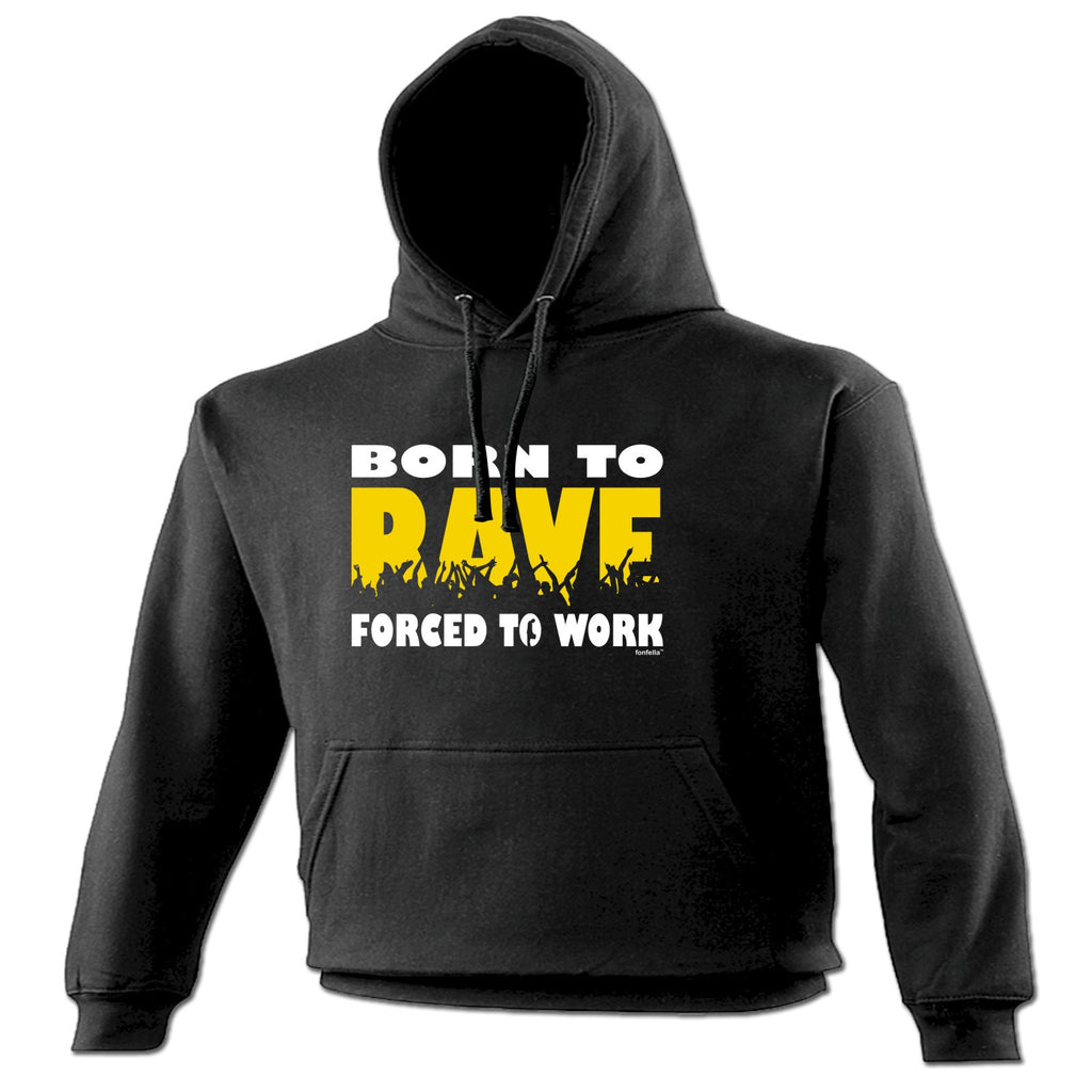 123t Born To Rave Forced To Work Funny Hoodie
