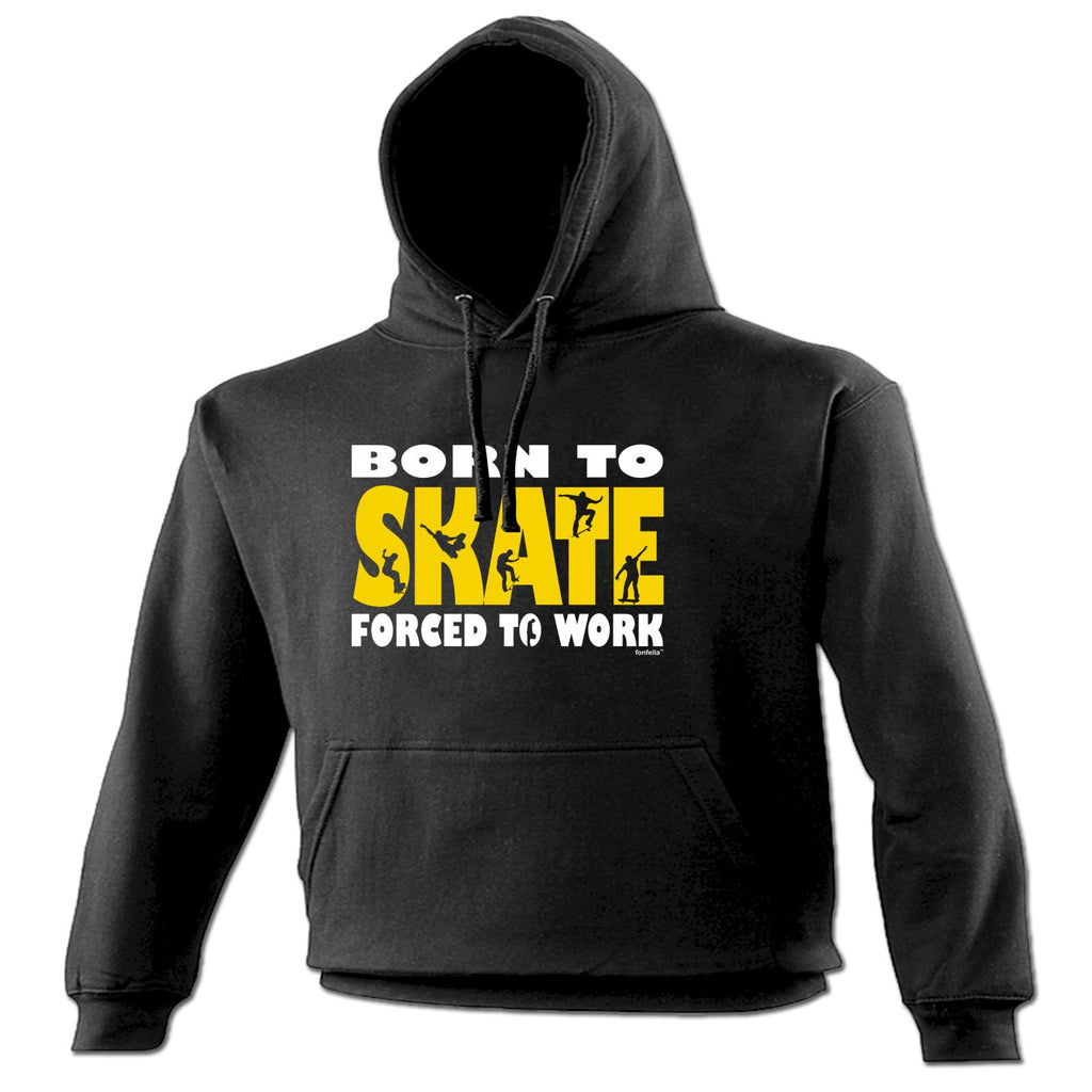 123t Born To Skate Forced To Work Funny Hoodie