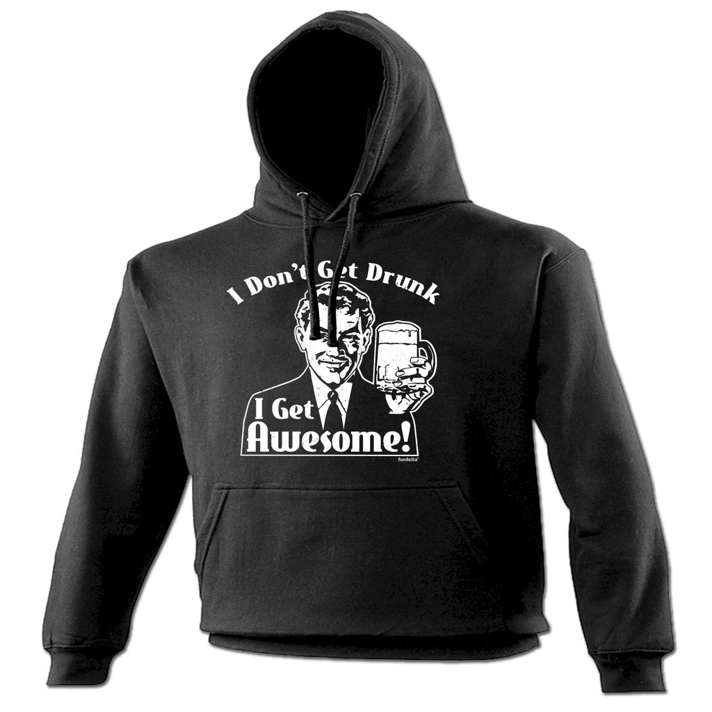 123t I Don't Get Drunk I Get Awesome Funny Hoodie