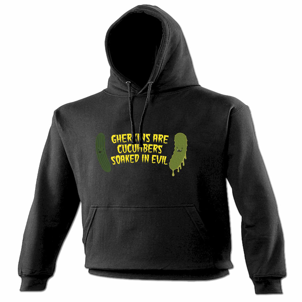 123t Gherkins Are Cucumbers Soaked In Evil Funny Hoodie
