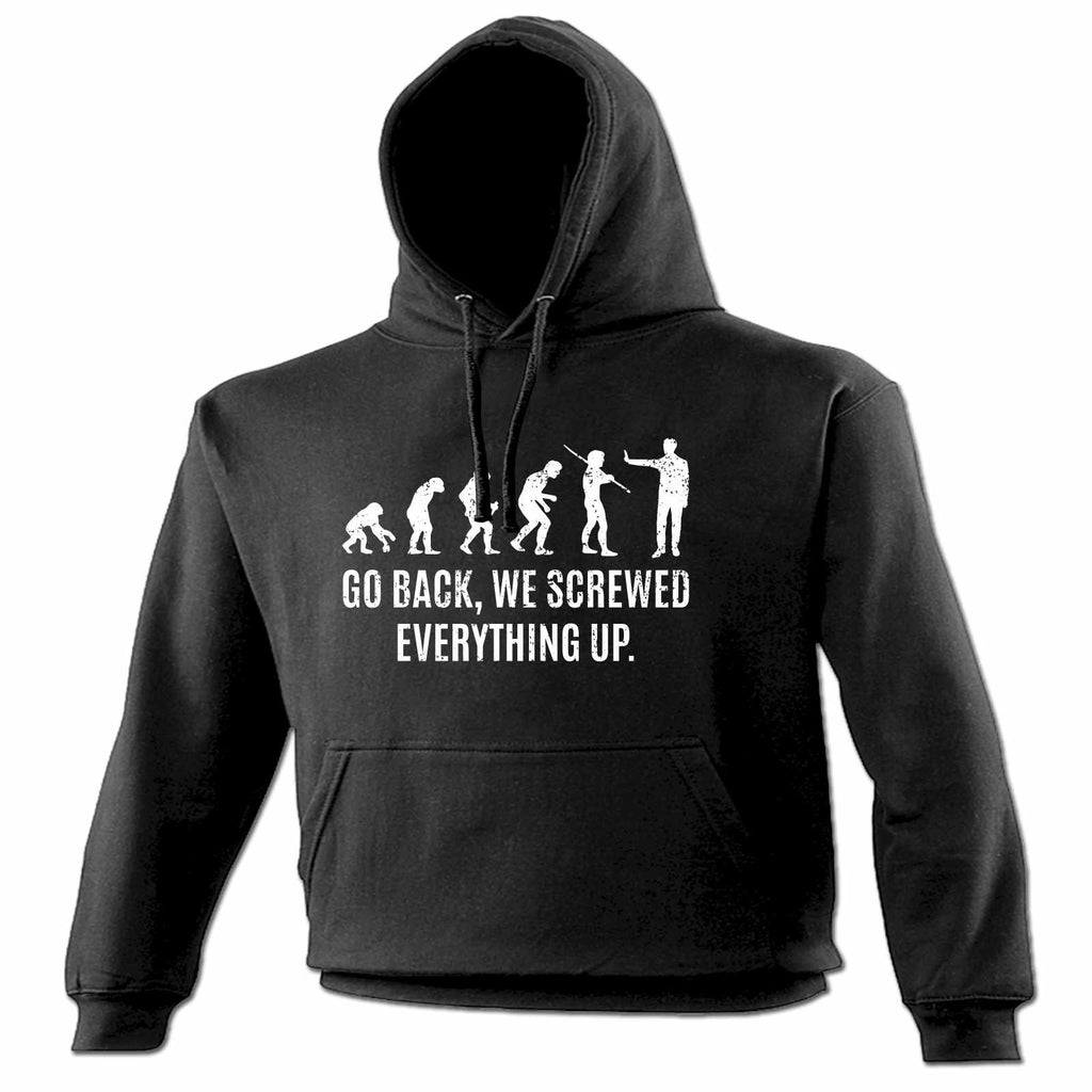 123t Go Back We Screwed Everything Up Funny Hoodie