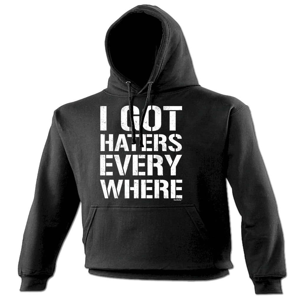 123t I Got Haters Every Where Funny Hoodie
