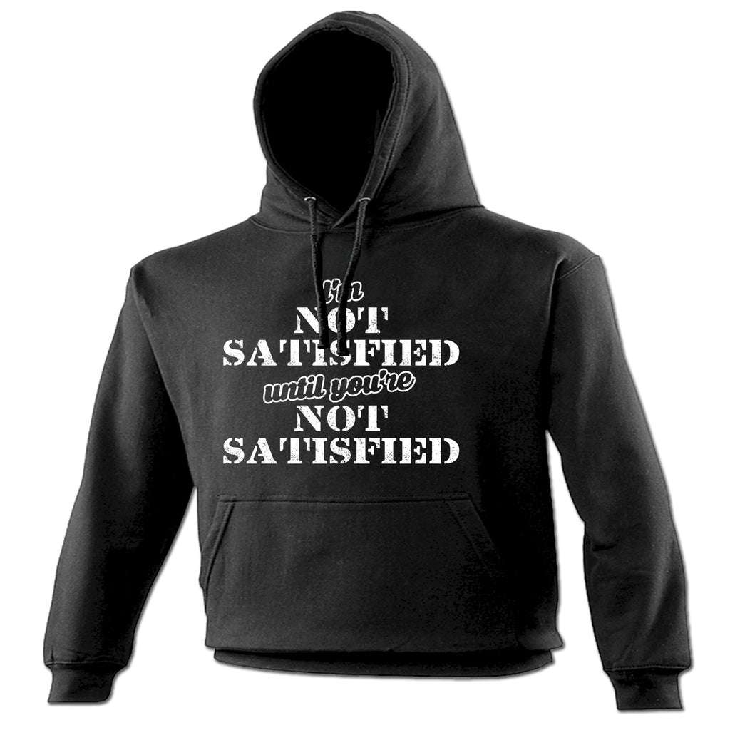 123t I'm Not Satisfied Until You're Not Satisfied Funny Hoodie
