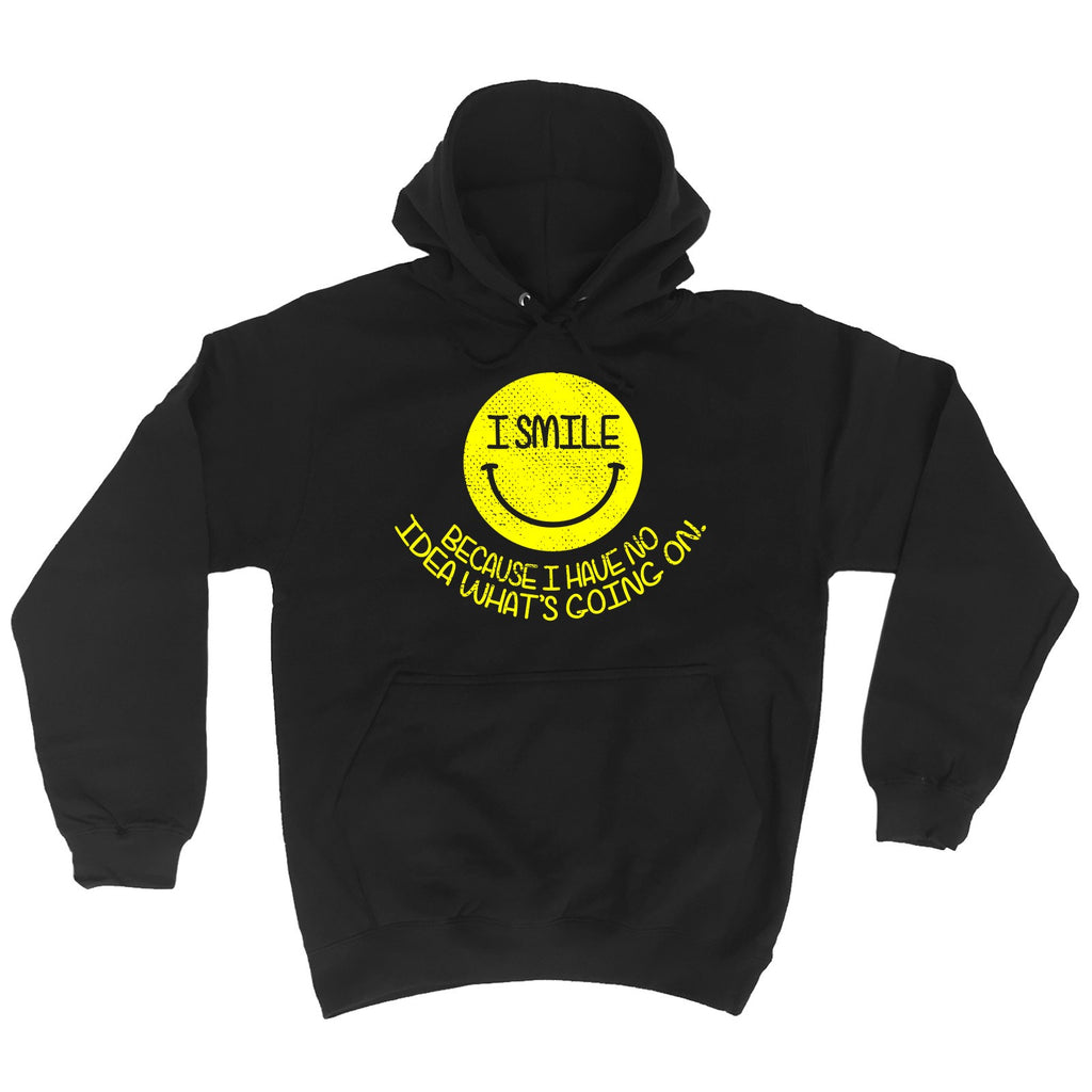 123t I Smile Because I Have No Idea What's Going On Funny Hoodie - 123t clothing gifts presents