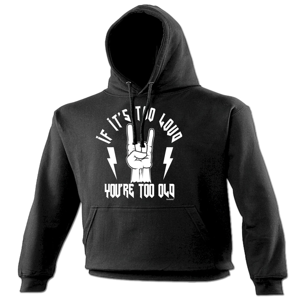 123t If It's Too Loud You're Too Old Funny Hoodie