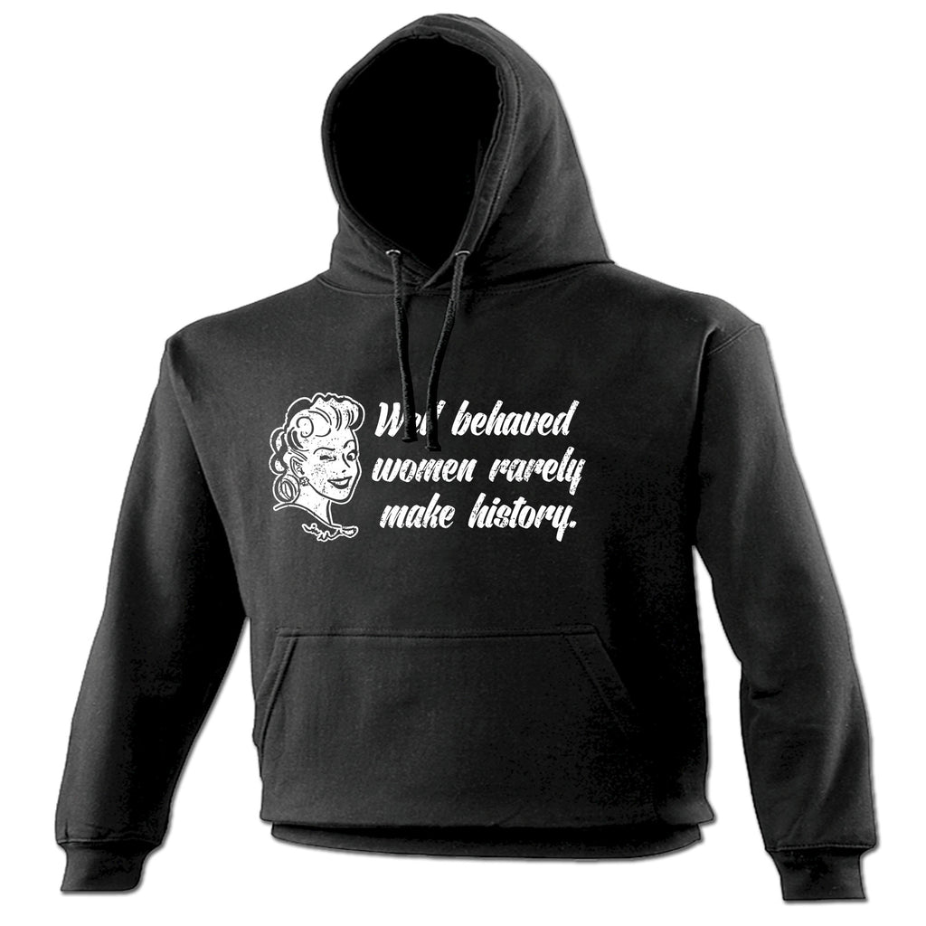 123t Well Behaved Women Rarely Make History Funny Hoodie
