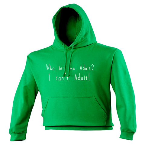 123t Who Let Me Adult I Can't Adult Funny Hoodie
