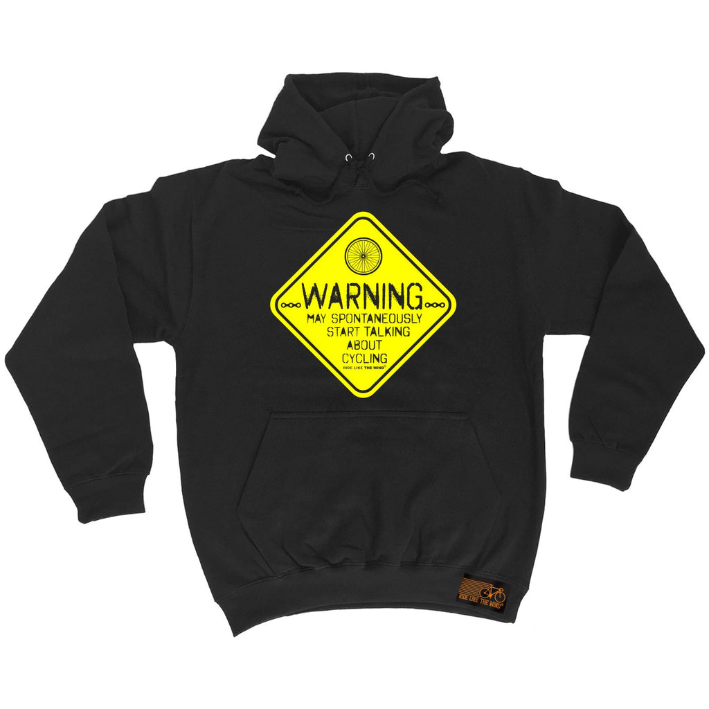 Ride Like The Wind Warning May Spontaneously Start Talking About Cycling Hoodie