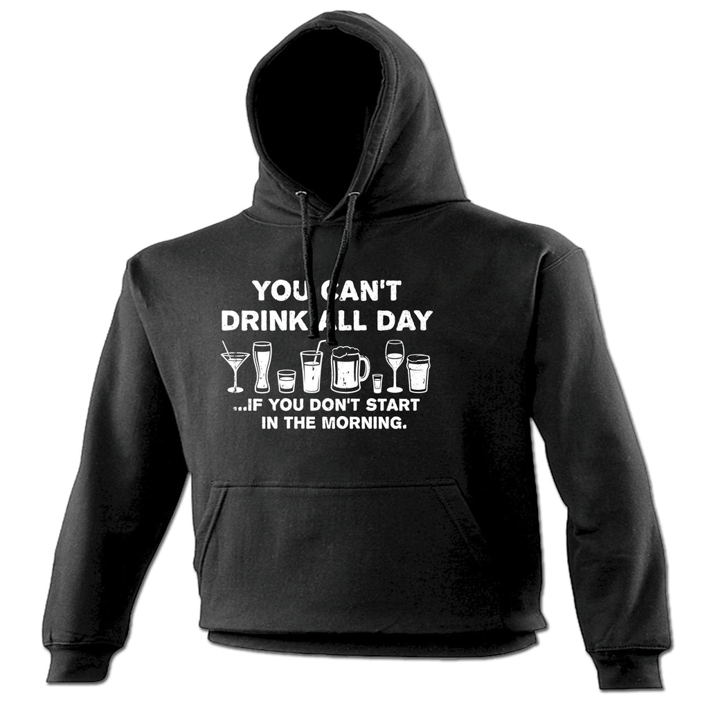 123t You Can't Drink All Day If You Don't Start In The Morning Funny Hoodie