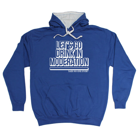 123t Let's Go Drink In Moderation Said No One Ever Funny Hoodie