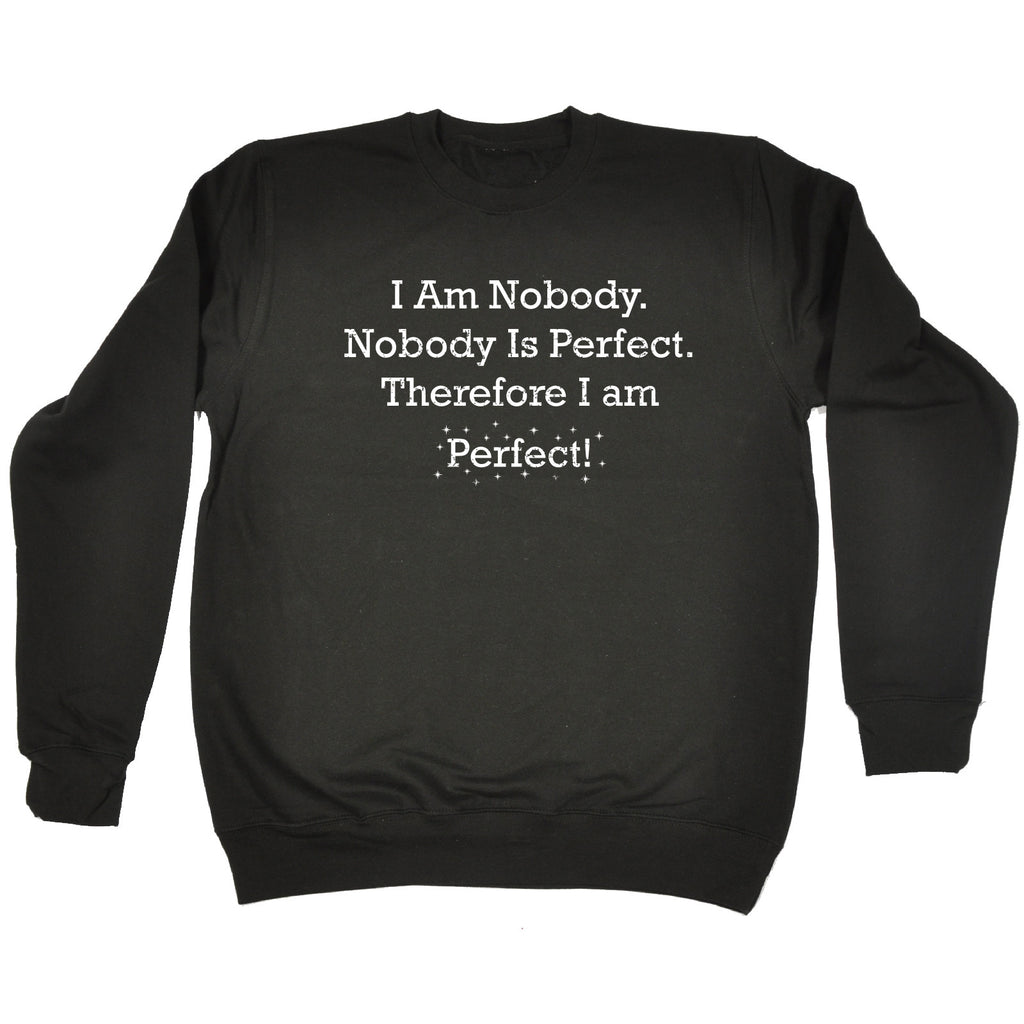 123t I Am Nobody Nobody Is Perfect Therefore I Am Perfect Funny Sweatshirt - 123t clothing gifts presents