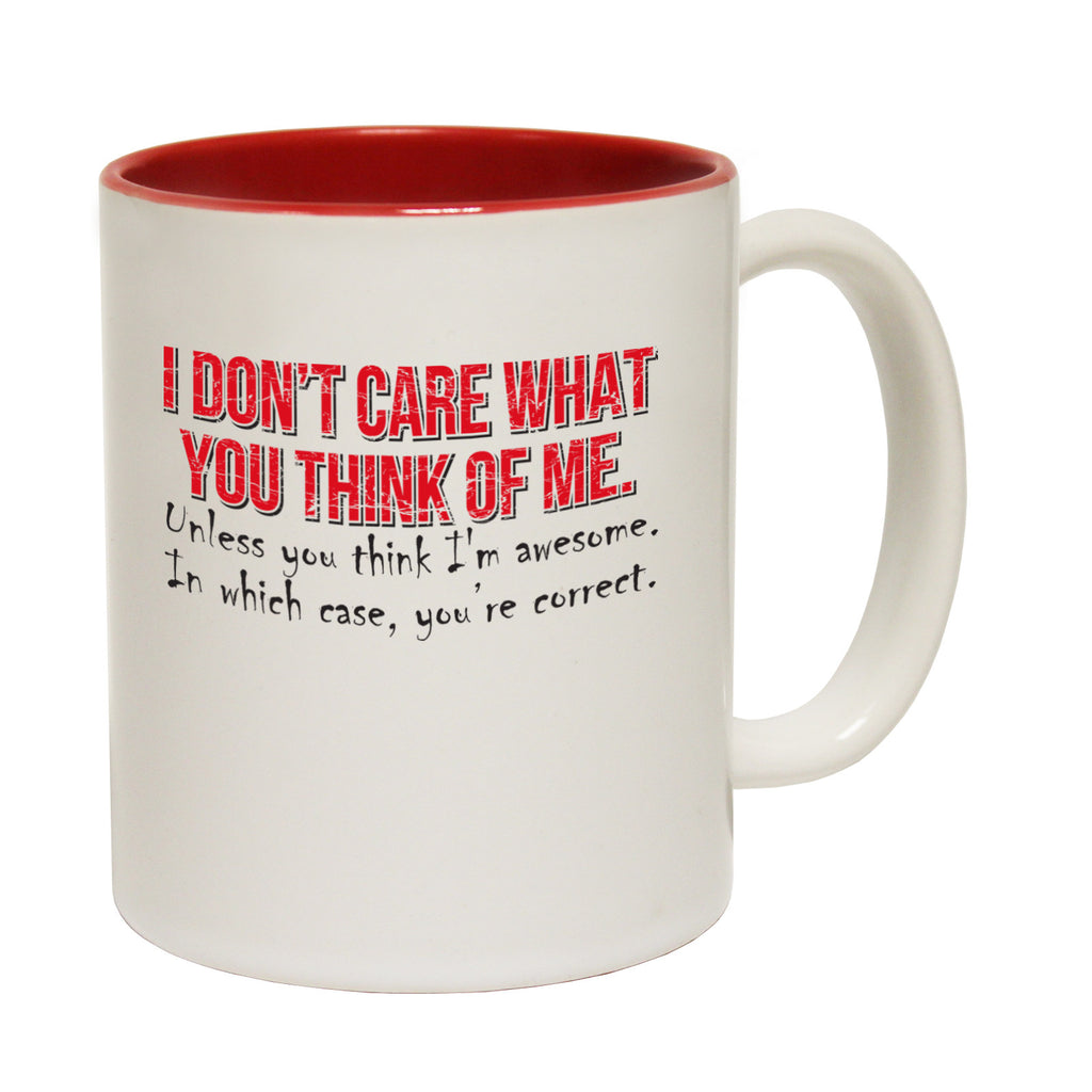 123t I Don't Care What You Of Me ... You're Correct Funny Mug