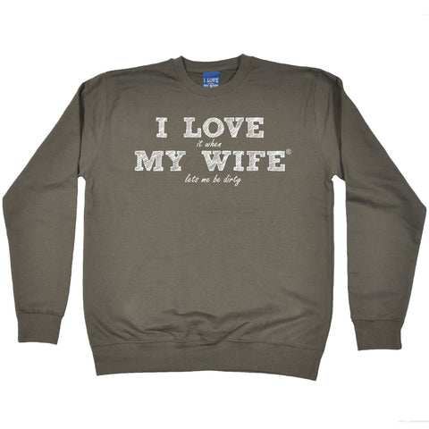 ILIWMW I Love It When My Wife Lets Me Be Dirty Funny Sweatshirt