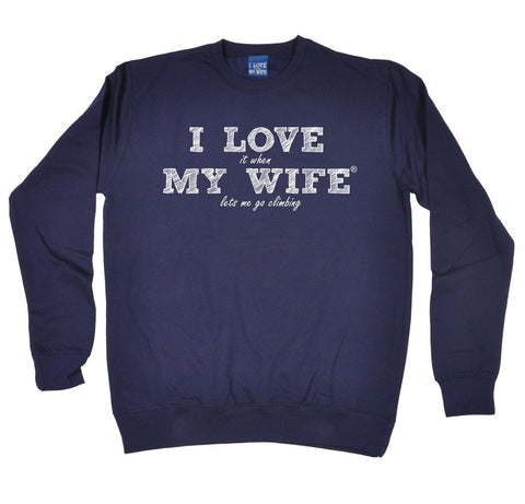 ILIWMW I Love It When My Wife Lets Me Go Climbing Funny Sweatshirt