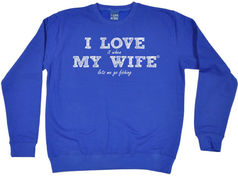 ILIWMW I Love It When My Wife Lets Me Go Fishing Funny Sweatshirt