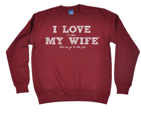 ILIWMW I Love It When My Wife Lets Me Go To The Pub Funny Sweatshirt