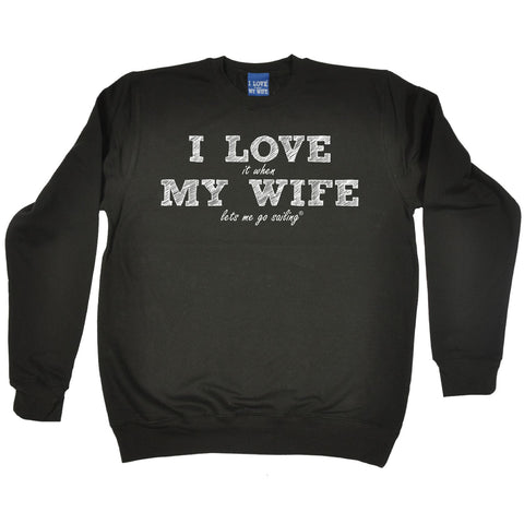 ILIWMW I Love It When My Wife Lets Me Go Sailing Funny Sweatshirt