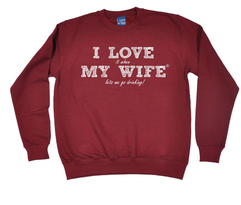 ILIWMW I Love It When My Wife Lets Me Go Drinking Funny Sweatshirt