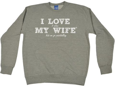 ILIWMW I Love It When My Wife Lets Me Go Paintballing Funny Sweatshirt