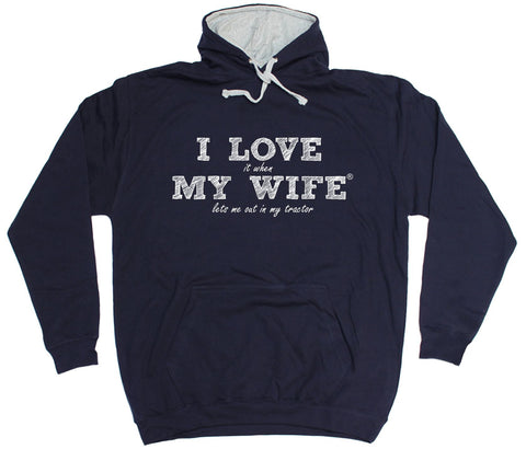 ILIWMW I Love It When My Wife Lets Me Out In My Tractor Funny Hoodie