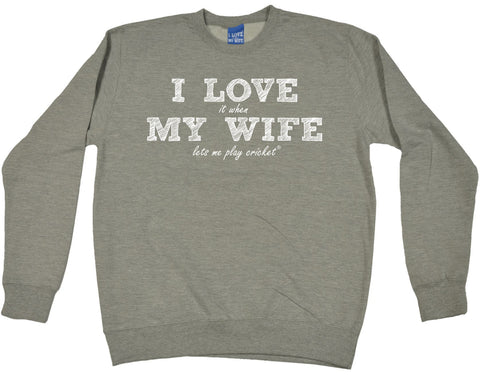 ILIWMW I Love It When My Wife Lets Me Play Cricket Funny Sweatshirt