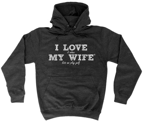 ILIWMW I Love It When My Wife Lets Me Play Golf Funny Hoodie