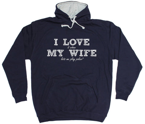 ILIWMW I Love It When My Wife Lets Me Play Poker Funny Hoodie