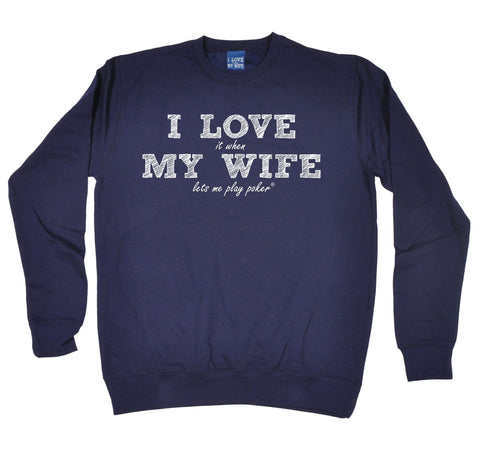 ILIWMW I Love It When My Wife Lets Me Play Poker Funny Sweatshirt