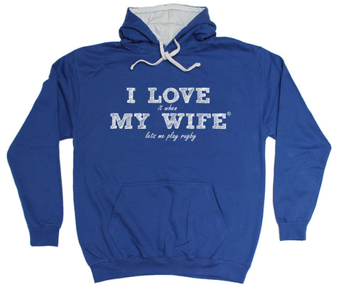 ILIWMW I Love It When My Wife Lets Me Play Rugby Funny Hoodie