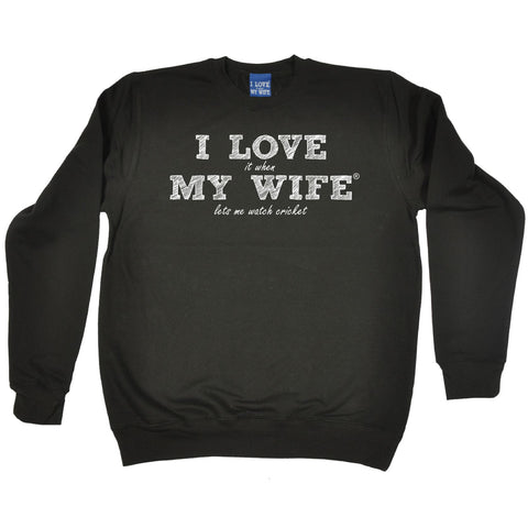 ILIWMW I Love It When My Wife Lets Me Watch Cricket Funny Sweatshirt
