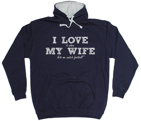 ILIWMW I Love It When My Wife Lets Me Watch Football Funny Hoodie