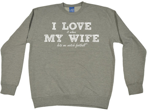 ILIWMW I Love It When My Wife Lets Me Watch Football Funny Sweatshirt
