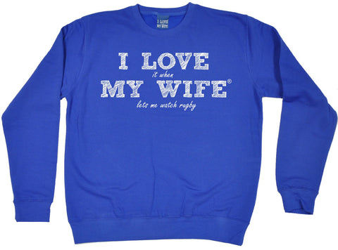 ILIWMW I Love It When My Wife Lets Me Watch Rugby Funny Sweatshirt