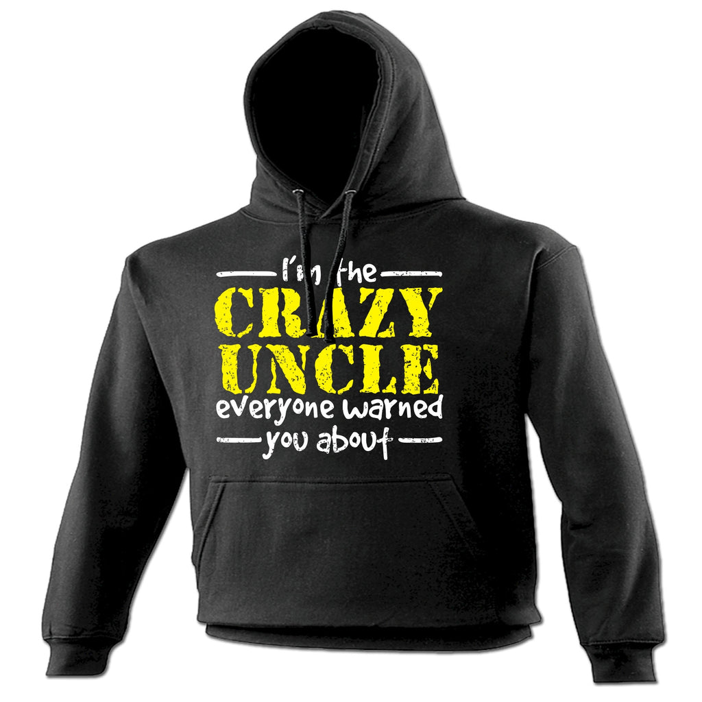 123t I'm The Crazy Uncle Everyone Warned You About Funny Hoodie