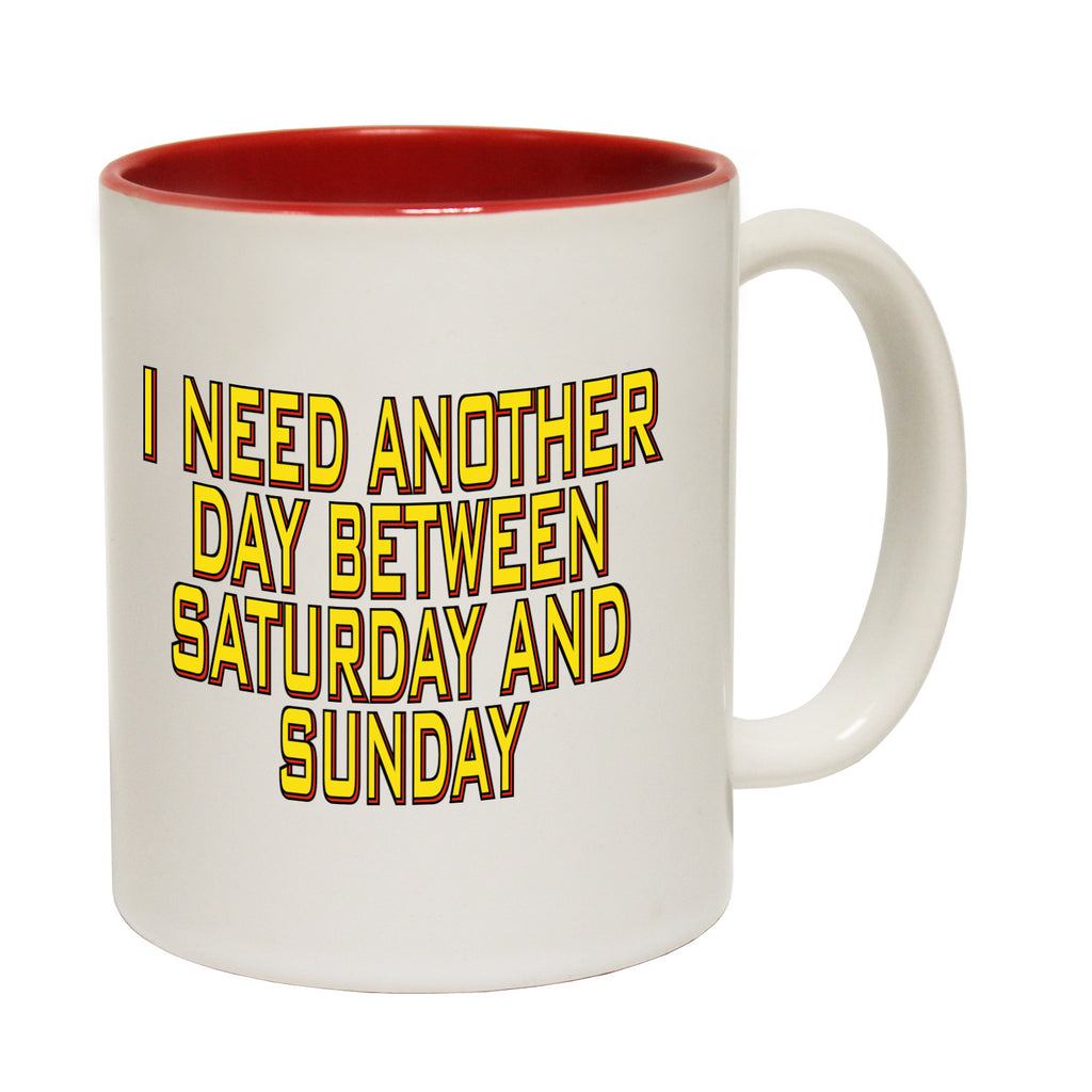 123t I Need Another Day Between Saturday And Sunday Funny Mug