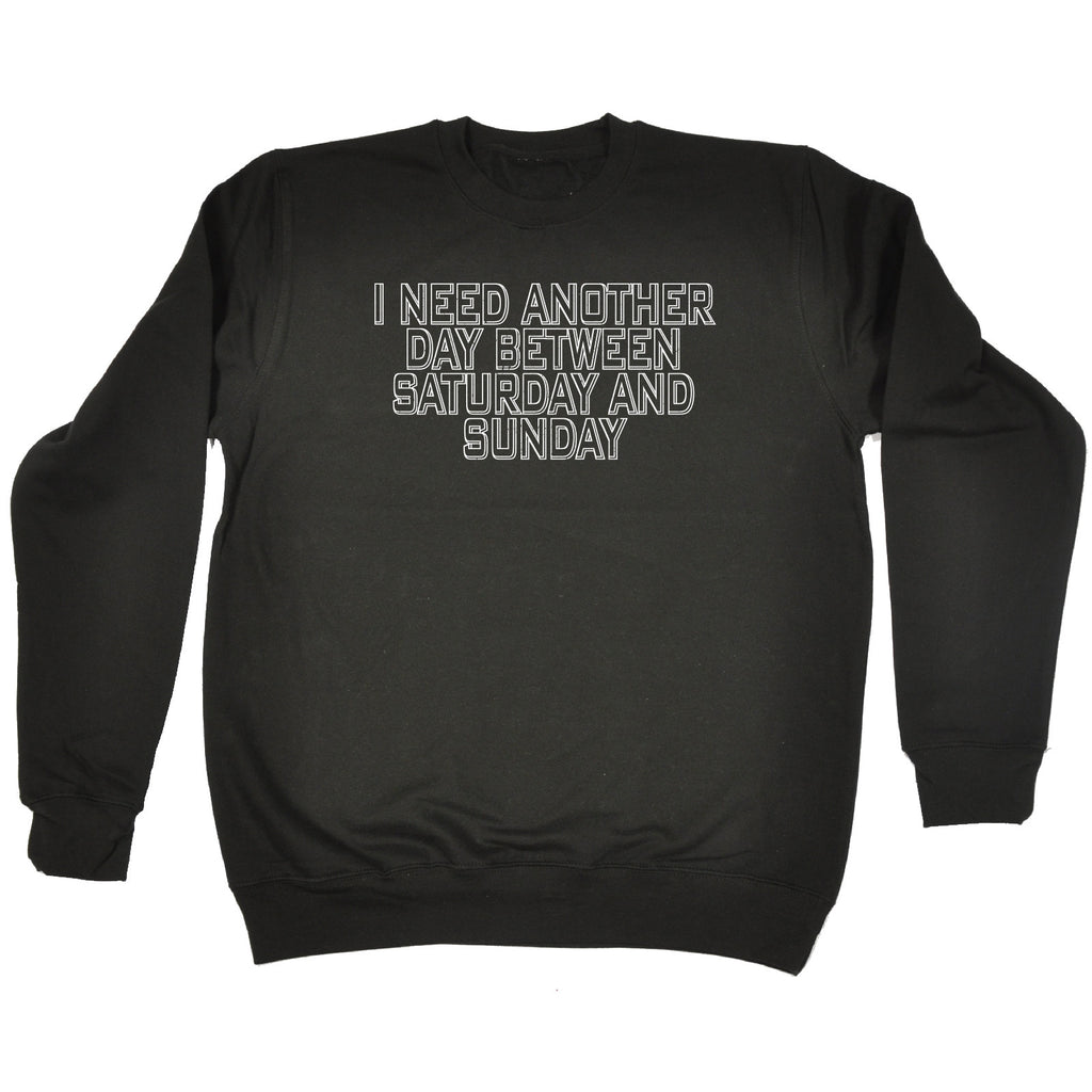 123t I Need Another Day Between Saturday And Sunday Funny Sweatshirt