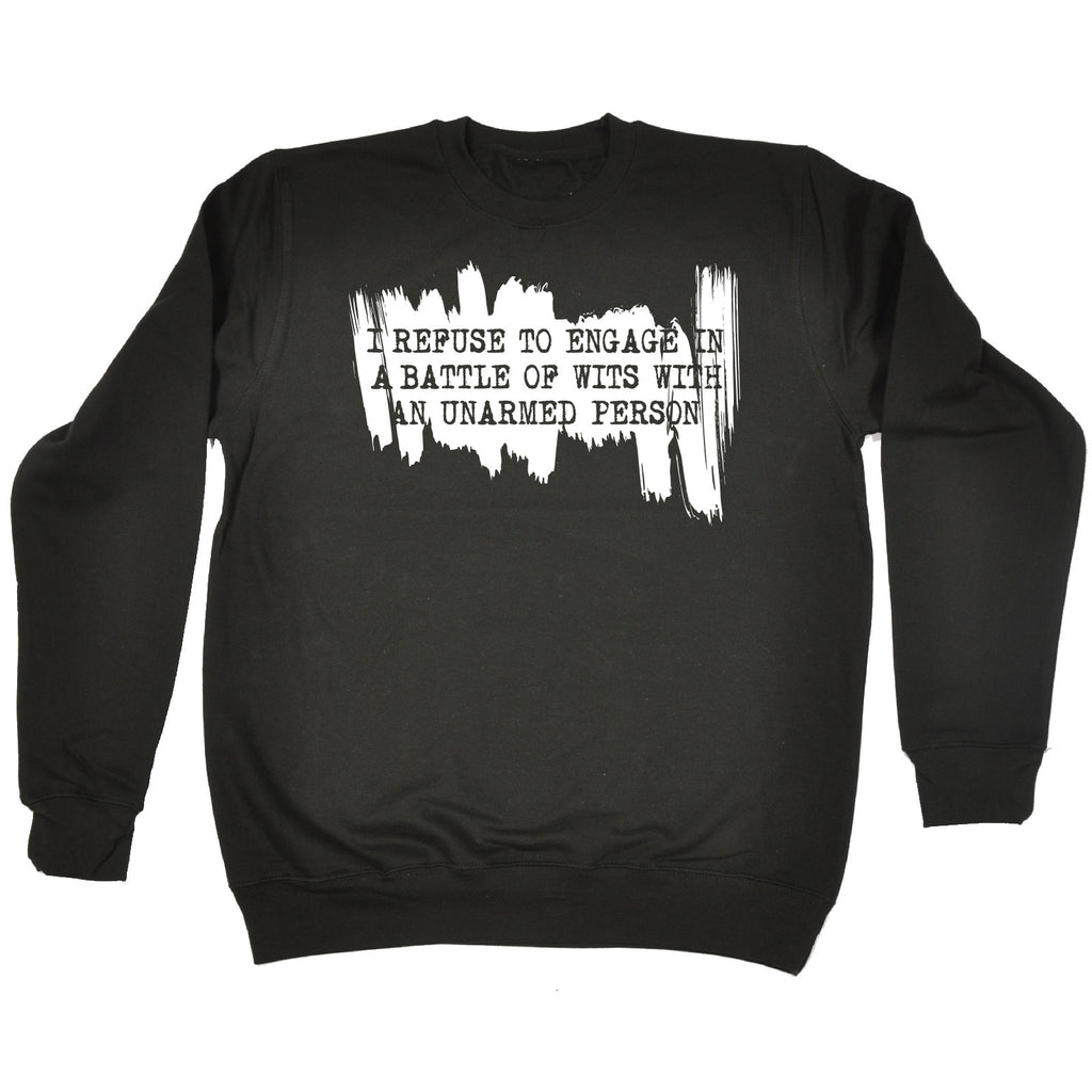 123t I Refuse To Engage In A Battle Unarmed Person Funny Sweatshirt - 123t clothing gifts presents