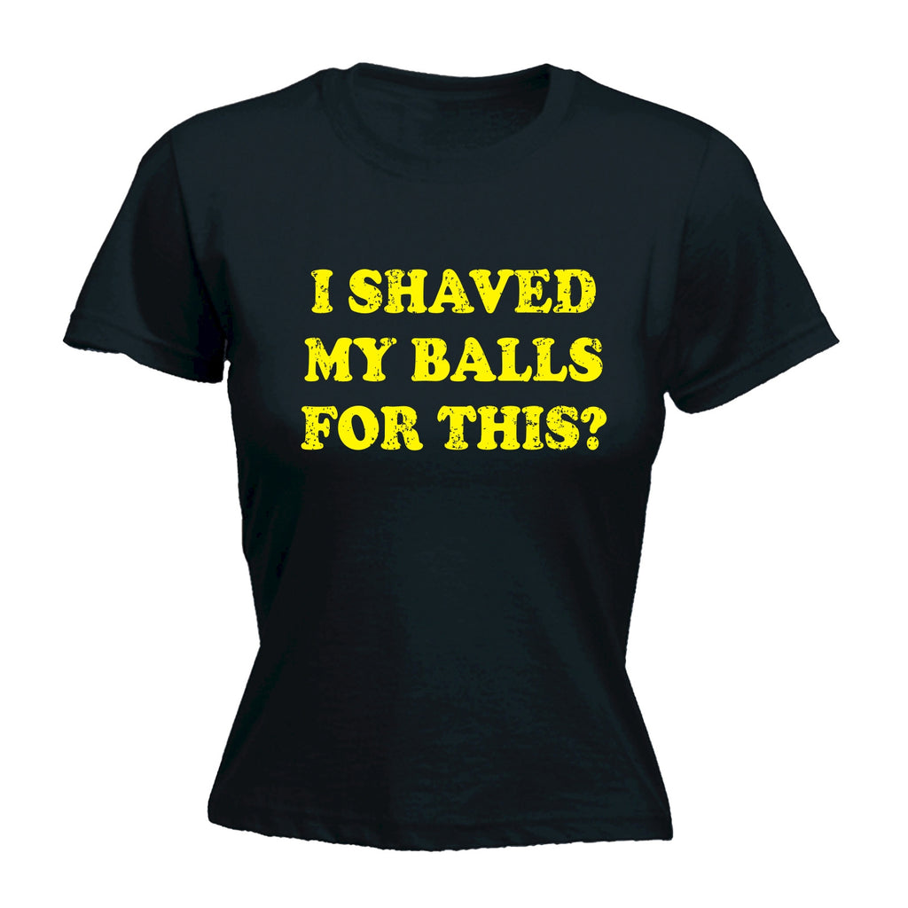 123t Women's I Shaved My Balls For This Funny T-Shirt