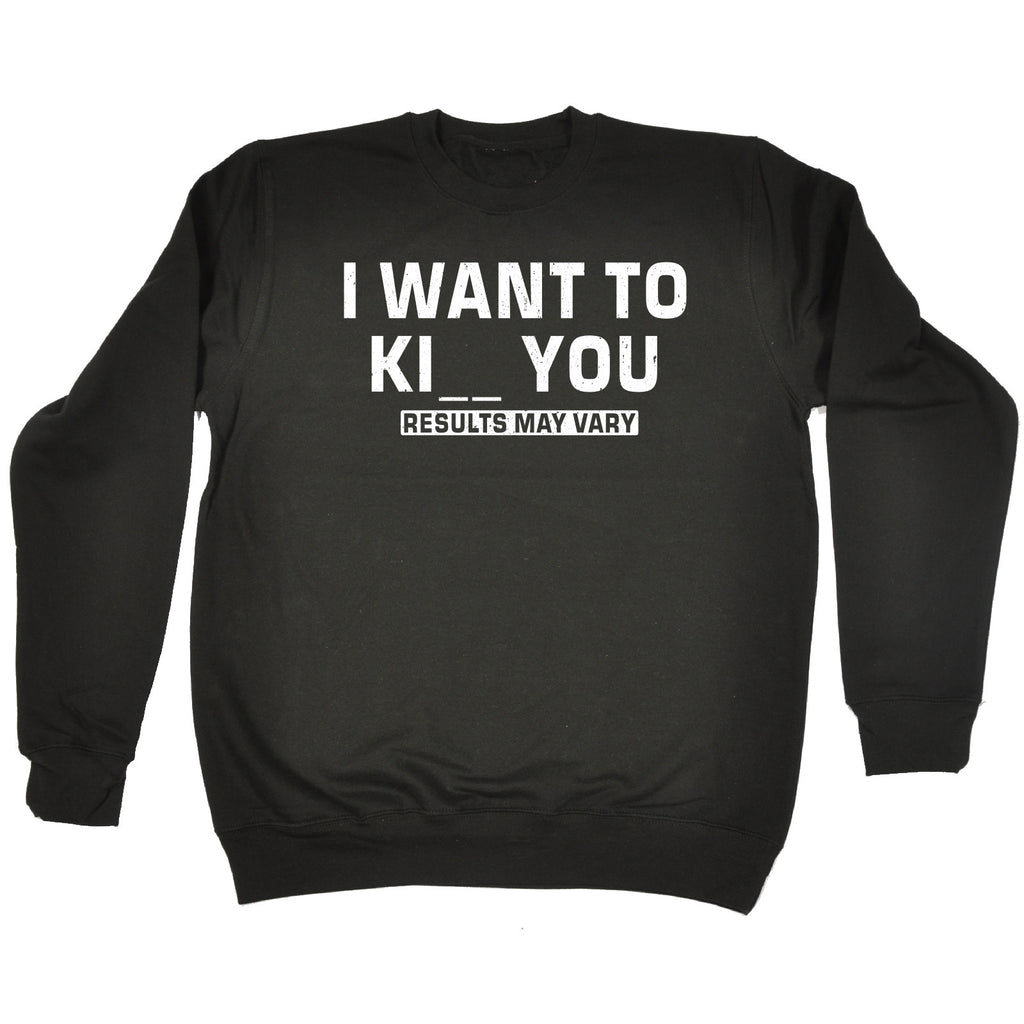 123t I Want To Kill Or Kiss You Results May Vary Funny Sweatshirt