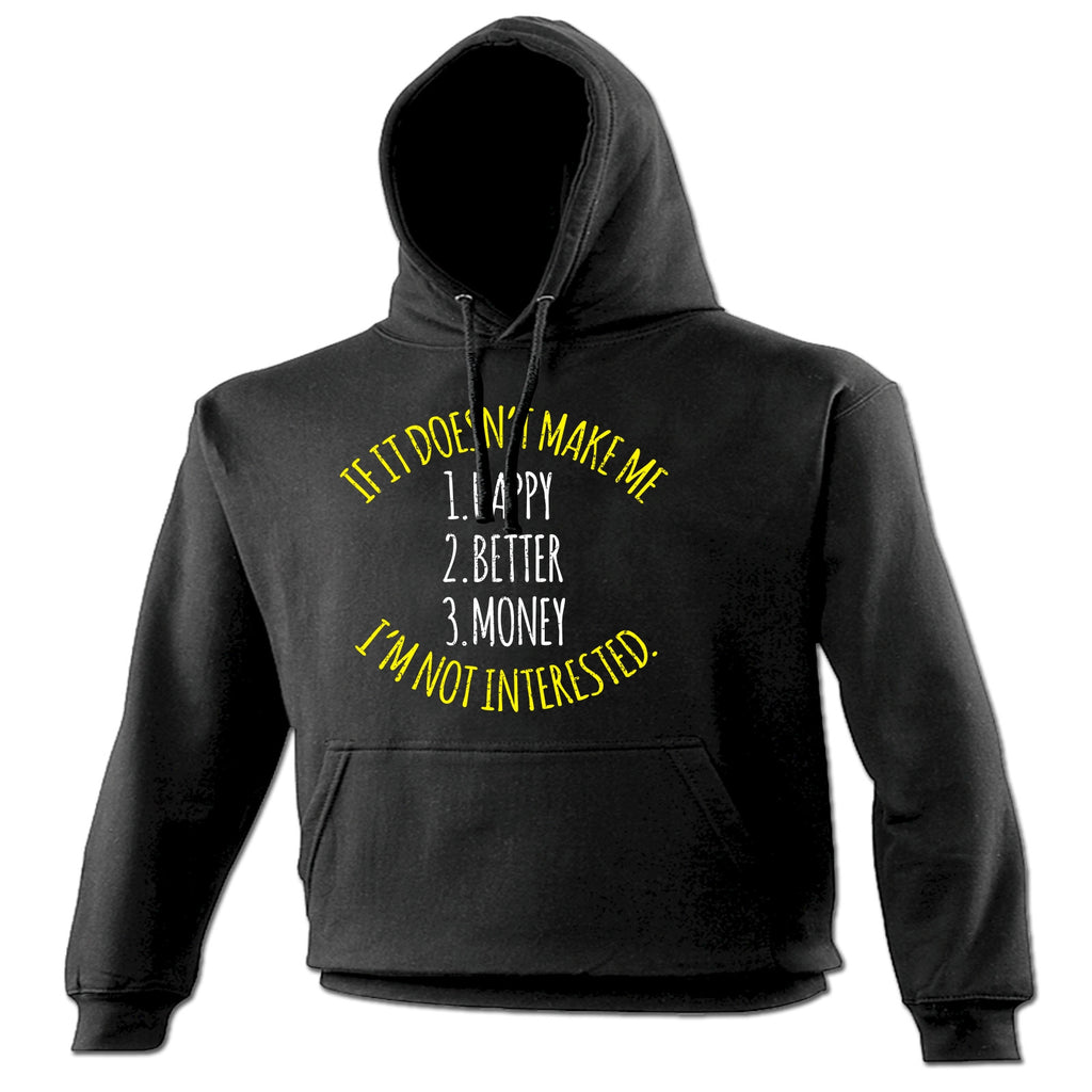 123t If It Doesn't Make Me 1 Happy 2 Better 3 Money I'm Not Interested Funny Hoodie