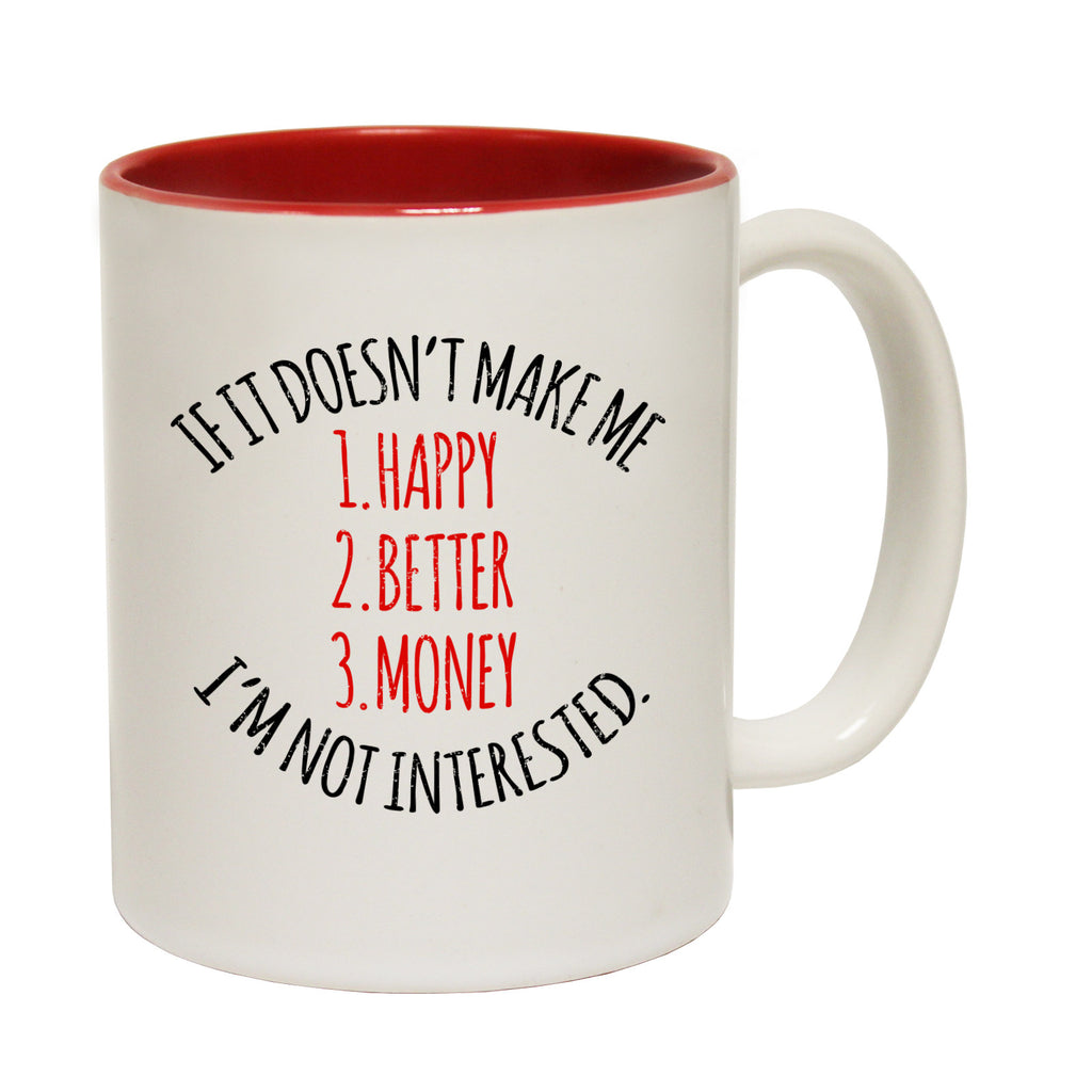 123t If It Doesn't Make Me 1 Happy 2 Better 3 Money I'm Not Interested Funny Mug