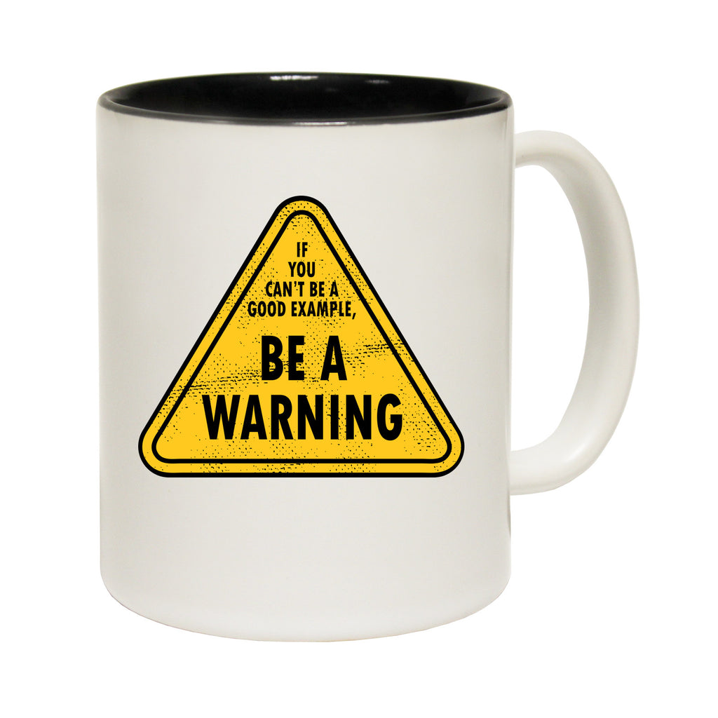 123t If You Can't Be A Good Example Be A Warning Funny Mug