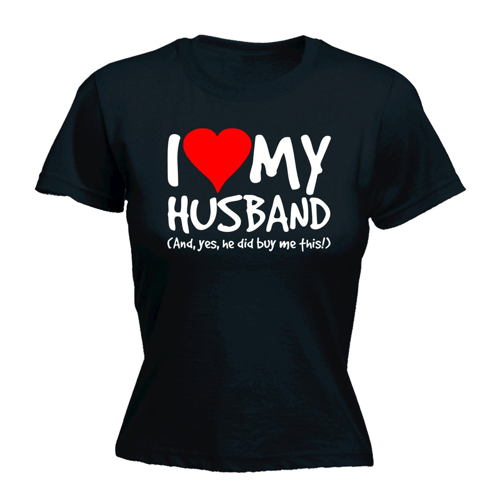 123t Women's I Love My Husband And Yes He Did Buy Me This Funny T-Shirt
