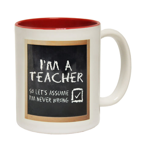 123t I'm A Teacher So Let's Assume I'm Never Wrong Funny Mug