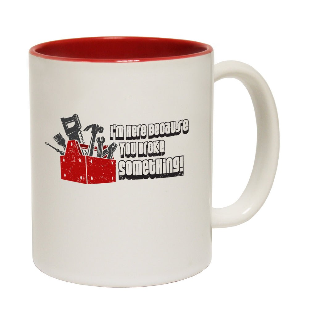 123t I'm Here Because You Broke Something Funny Mug