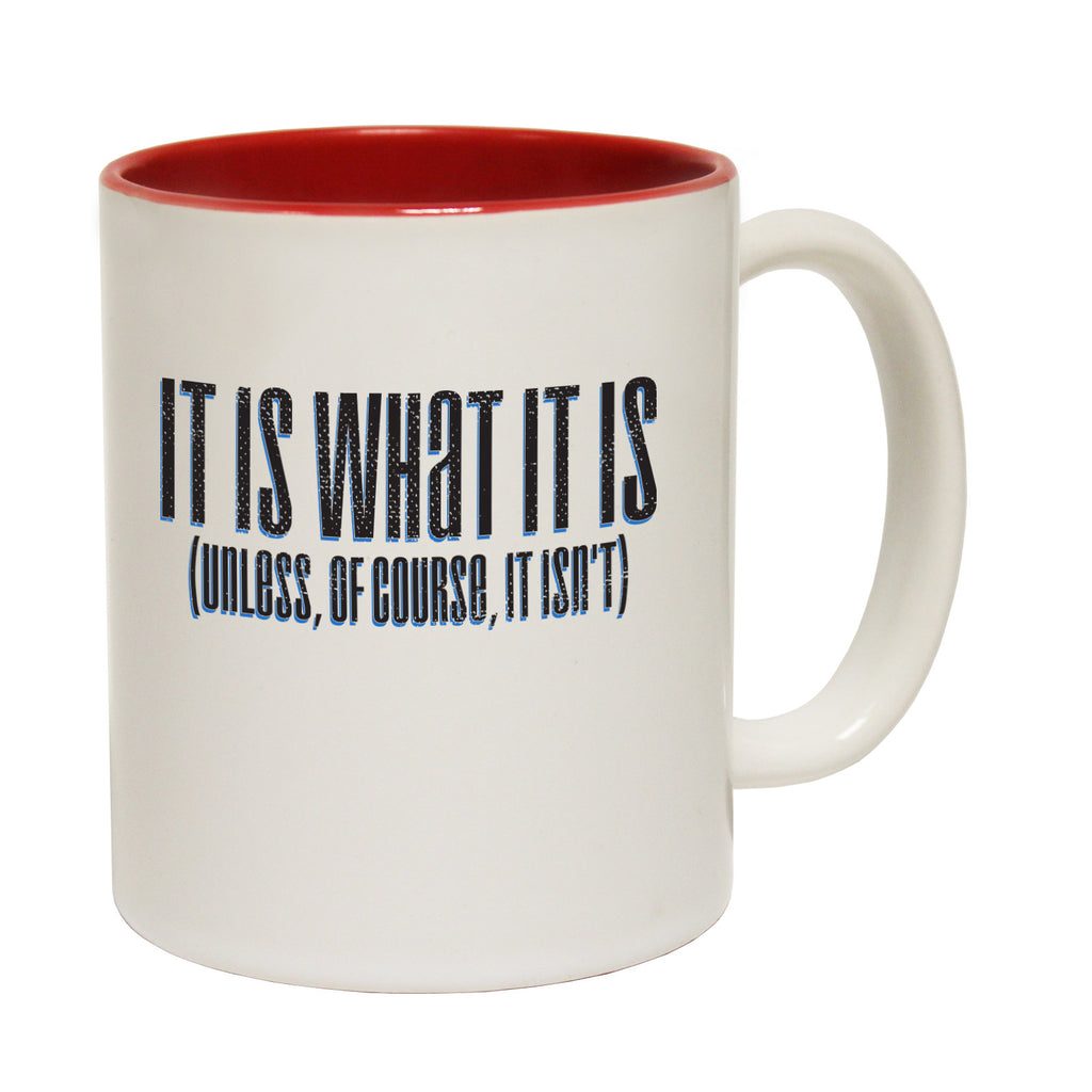 123t It Is What It Is Unless Of Course It Isn't Funny Mug